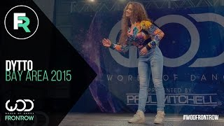 Dytto | FRONTROW | World of Dance Bay Area 2015 #WODBAY2015