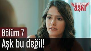 Meleklerin Aşkı 7. Bölüm - Aşk Bu Değil!