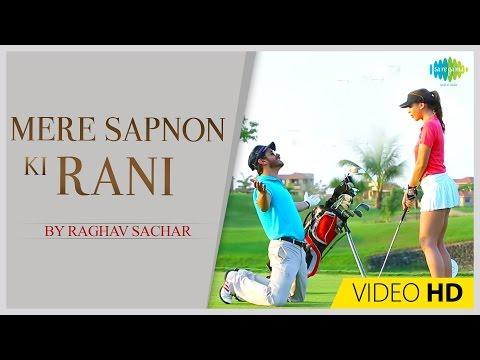 Mere Sapnon Ki Rani   Raghav Sachar   Music Video