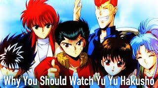 Why You Should Watch Yu Yu Hakusho
