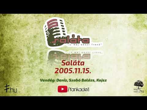 Saláta 2005.11.15. vendég: Deniz, Szabó Balázs, Kojsz
