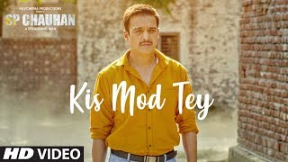 Kis Mod Tey Video Song | SP CHAUHAN | Jimmy Shergill, Yuvika Chaudhary | Ranjit Bawa