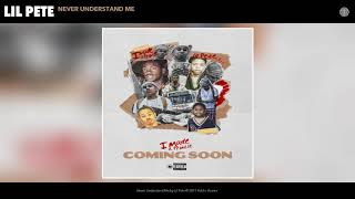 Lil Pete - Never Understand Me (Audio)