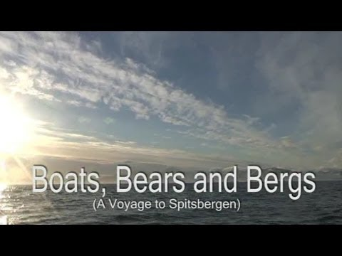 Boats Bears and Bergs, a voyage to Spitsbergen.