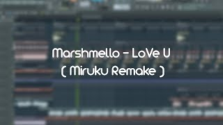 Marshmello - LoVe U ( FLP Full Remake By Miruku ) + Vocal/Acapella
