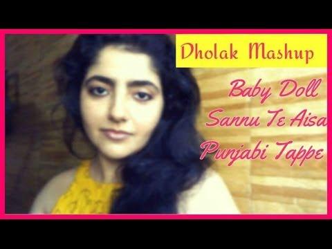 Dholak Mashup ~ Baby Doll Sannu Te Aisa Mahi Punjabi Tappe (...