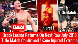 Brock Lesnar Returns Raw 16 July Tomorrow ? Title Match Announced ! Kane Injured Extreme Rules 2018