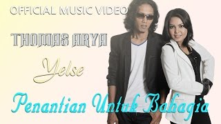 Thomas Arya & Yelse - Penantian Untuk Bahagia [Official Music Video HD]
