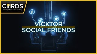 VICKTOR - Social Friends | CHRDS Original