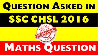 Maths Question Asked in SSC CHSL 2016   Fully Solved Here [Memory Based]