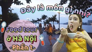 ĐÂY LÀ MÓN GÌ NHỈ? ㅣ Food Tour ở Hà Nội phần 1