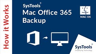 SysTools Mac Office 365 Backup Tool - Export Office 365 Mailbox Items to PST, EML, EMLX, MSG & MBOX