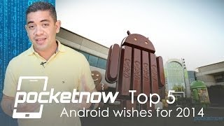 Top 5 Android wishes for 2014 | Pocketnow