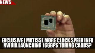 EXCLUSIVE | Ryzen Matisse - More Clock Speed Info | Nvidia Launching 16gbps Turing Cards?