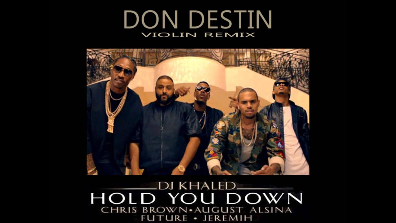 Dj khaled hold you down ft chris brown august alsina future