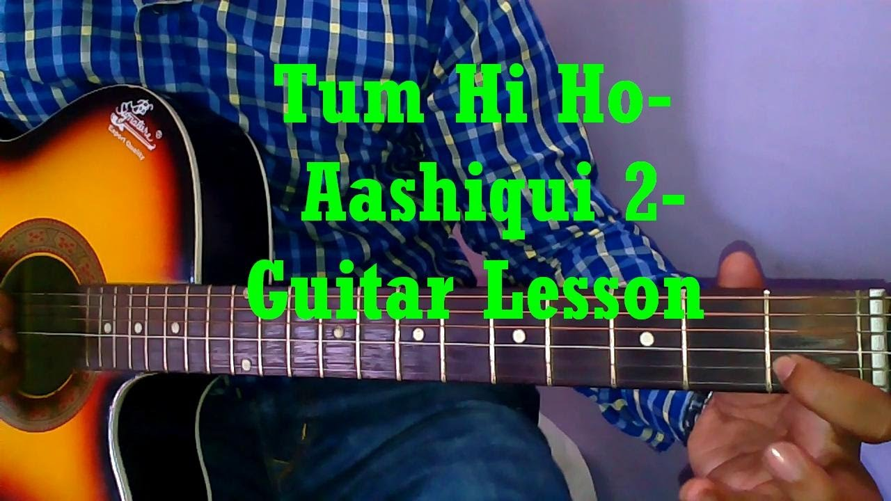 Learn Guitar- Tum Hi Ho - Hum Tere Bin Ab Reh Nahi Sakte-Aashiqui 2- Guitar Tutorial- Part 1 ...