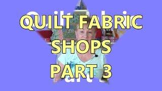 Quilt Fabric Shops Part 3