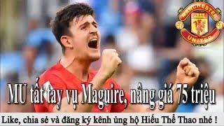 Tin bóng đá | Chuyển nhượng : MU tất tay mua Maguire, Real mua Icardi và Hazard, Man City mua Pjanic