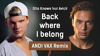 Otto Knows feat Avicii - Back where I belong (ANDI VAX Remix)