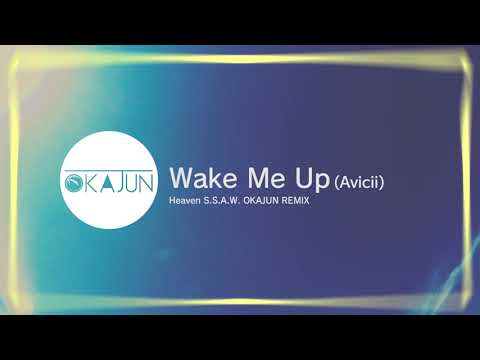 Wake Me Up (Avicii) - Heaven S.S.A.W. OKAJUN REMIX