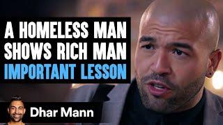 Homeless Man Teaches Rich Man A Lesson He'll Never Forget | Dhar Mann