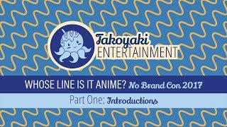 Whose Line is it Anime? No Brand Con 2017 - Part One: Introductions | Takoyaki Entertainment
