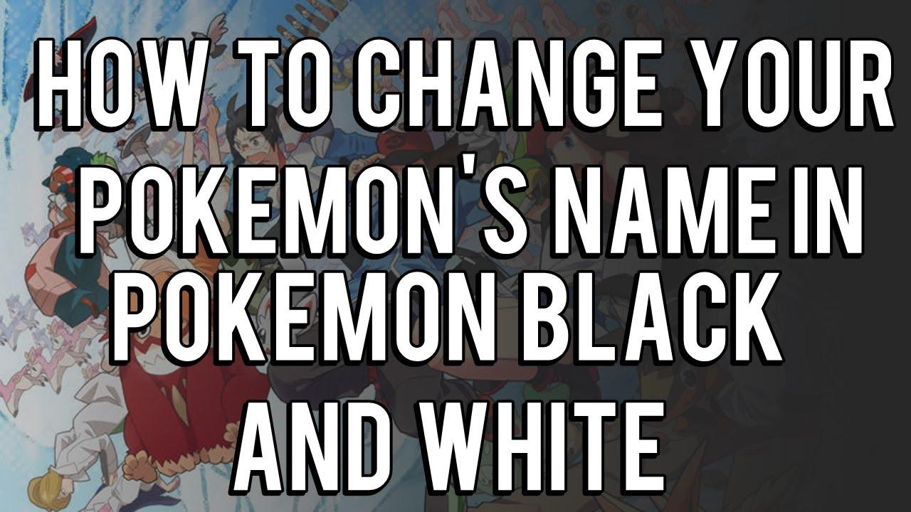 Black Pokemon Names Pokemon Black/white How to