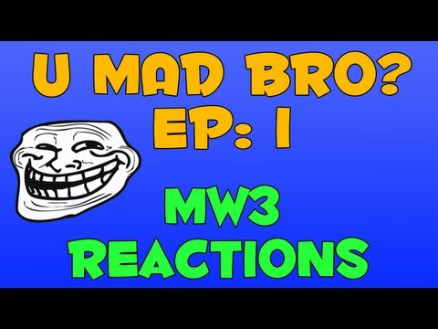 MW3: Reactions - U Mad Bro? EP: 1 