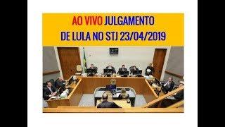 AO VIVO JULGAMENTO DE LULA NO STJ - 23/04/2019