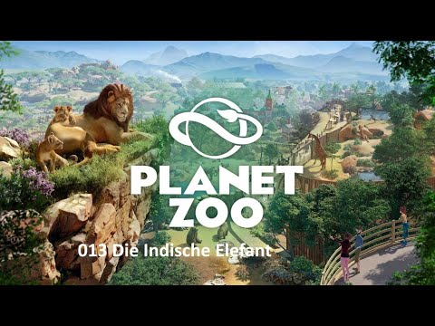 Planet Zoo | 013 | Der Indische Elefant |  Lets Play