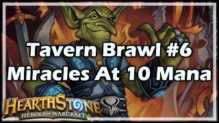 [Hearthstone] Tavern Brawl #6: Miracles At 10 Mana