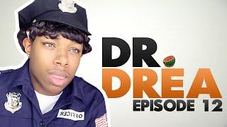 Dr.  Drea: Episode 12 (Season Finale)