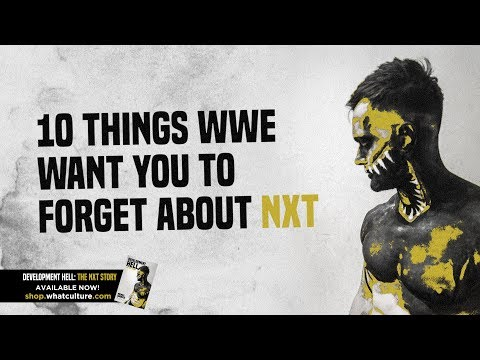 10 Things WWE Wants You To Forget About NXT