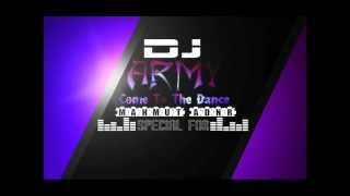 Dj Army - Come To The Dance ( Special For Mahmut ADNR )