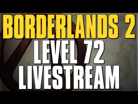 Borderlands 2 Live Stream - Getting to Level 72 / Farming!!