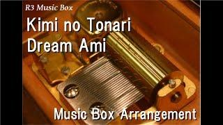 Kimi no Tonari/Dream Ami [Music Box]