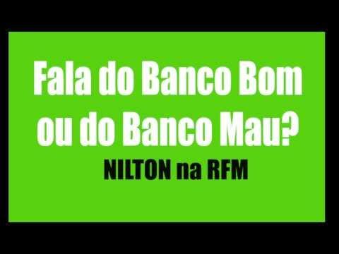 Nilton - Banco Bom ou Banco Mau?