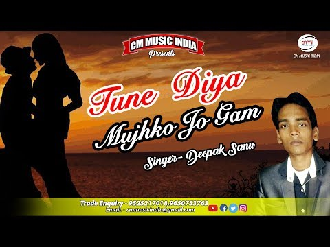 Tumne Diya Mujhko Jo Gam - Deepak Sanu | Hindi Song 2018 | Cm Music India