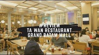 #REVIEW Kuliner Kota Batam - TA WAN RESTAURANT GRAND BATAM MALL