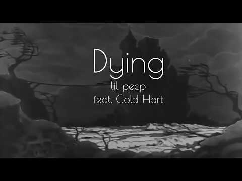 Dying - Lil Peep feat  Cold Hart