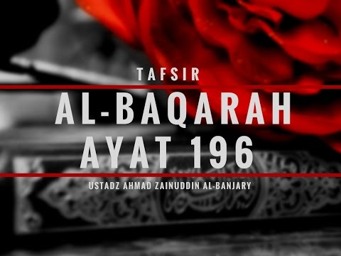 Tafsir Surah Al- Baqarah Ayat 196  - Ustadz Ahmad Zainuddin, Lc