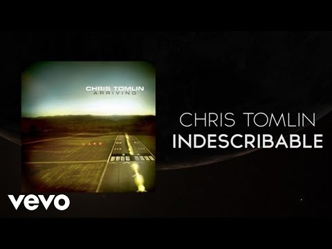 Chris Tomlin - Indescribable