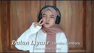 Dalan Liyane - Hendra Kumbara ( Cover by Riski ft. Bela )