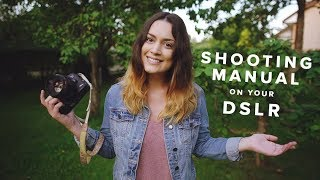 How to Shoot Manual on your DSLR for Beginners