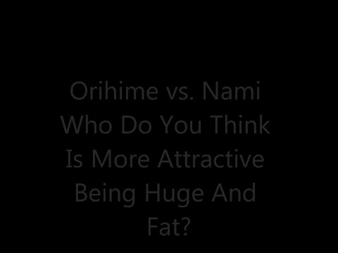 Fat Anime Girl Contest Orihime vs Nami (Now Over)