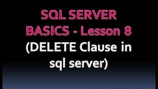 SQL SERVER BASICS - Lesson 8 (DELETE Clause in sql server)