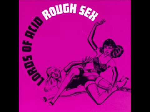 Rough Sex By Lords Of Acid