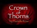 Crown of Thorns - by Danielle Rose