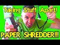 PAPER SHREDDER!!! : Taking Stuff Apart