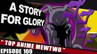 Top Anime Mewtwo ? A STORY FOR GLORY #109